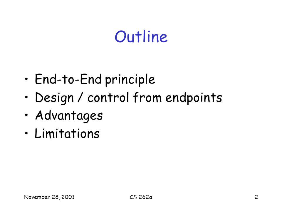 CS 262a2 Outline End-to-End principle Design / control from endpoints Advantages Limitations