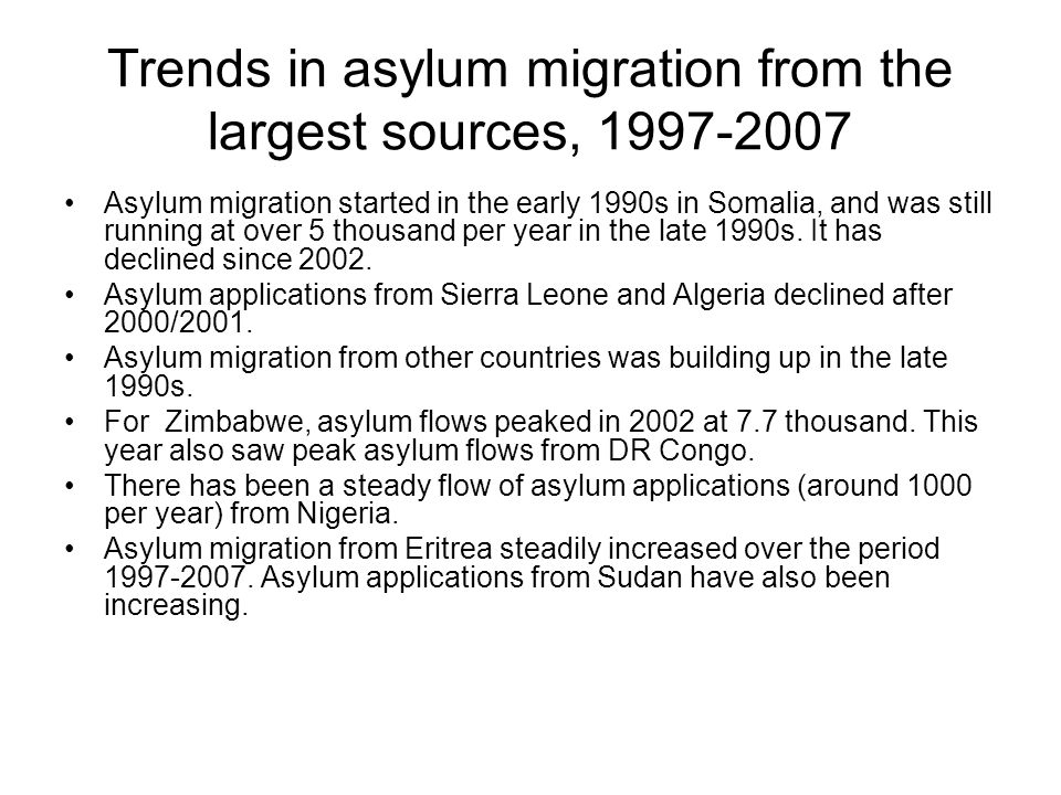 Trends in asylum migration from the largest sources, 1997-2007 Asylum migration started in the early 1990s in Somalia, and was still running at over 5 thousand per year in the late 1990s.