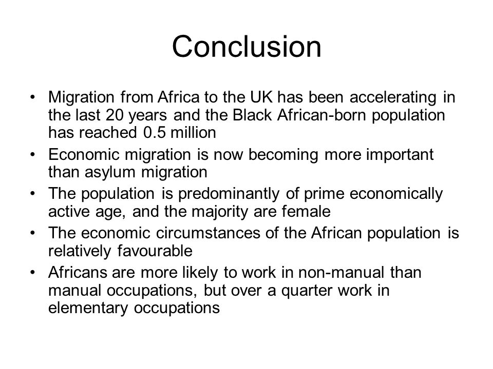 Conclusion Migration from Africa to the UK has been accelerating in the last 20 years and the Black African-born population has reached 0.5 million Ec