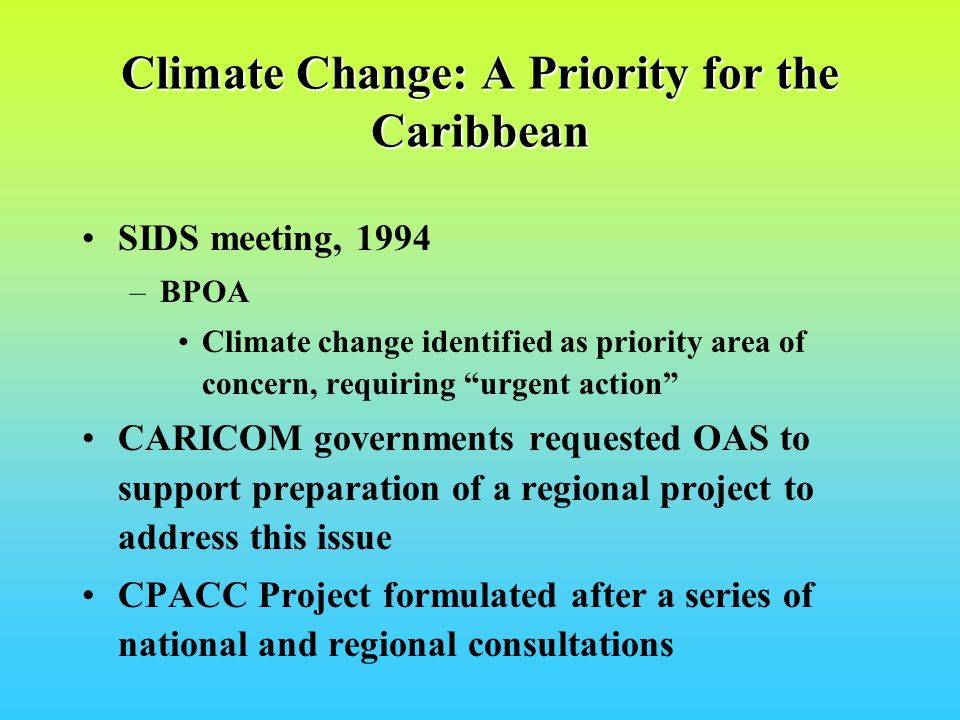 The Caribbean Planning for Adaptation to Global Climate Change (CPACC) Project The GEF-funded Project (1998-2001) was executed by the Organization of American States in partnership with the University of the West Indies for Environment and Development, (UWICED) for the World Bank as the GEF Implementing Agency.
