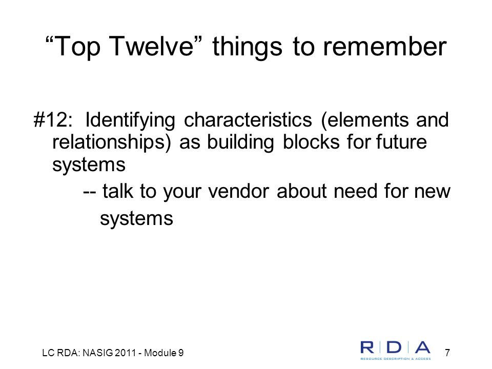 LC RDA: NASIG 2011 - Module 97 Top Twelve things to remember #12: Identifying characteristics (elements and relationships) as building blocks for future systems -- talk to your vendor about need for new systems