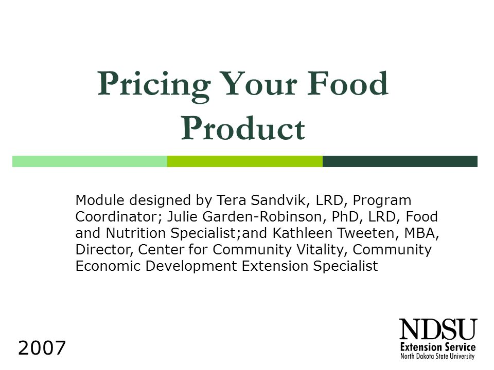 Pricing Your Food Product 2007 Module designed by Tera Sandvik, LRD, Program Coordinator; Julie Garden-Robinson, PhD, LRD, Food and Nutrition Speciali