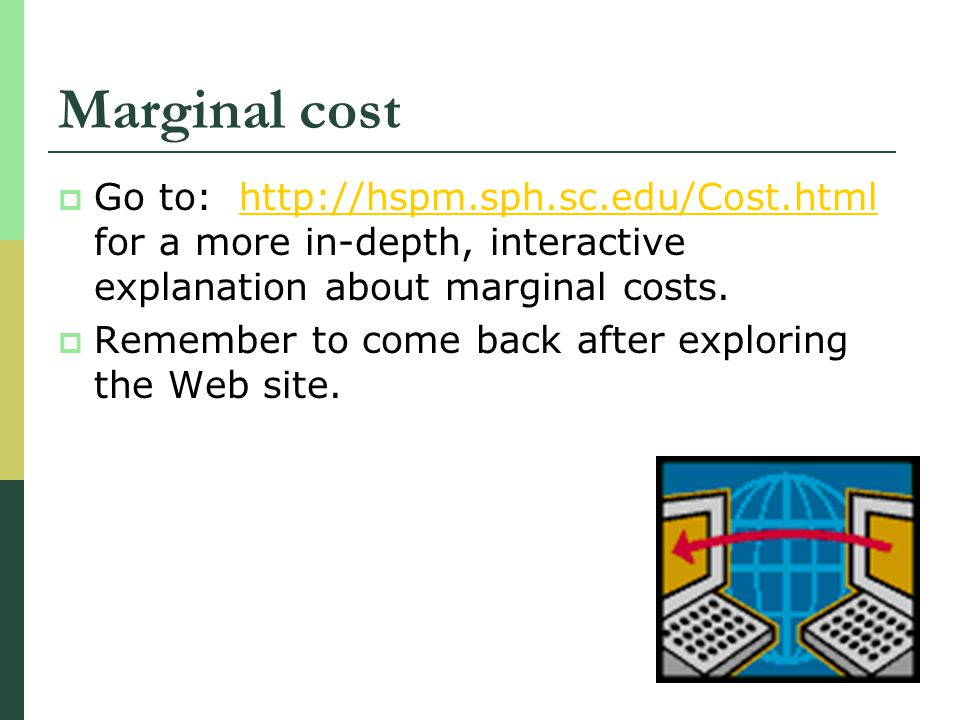 Marginal cost Go to: http://hspm.sph.sc.edu/Cost.html for a more in-depth, interactive explanation about marginal costs.http://hspm.sph.sc.edu/Cost.ht