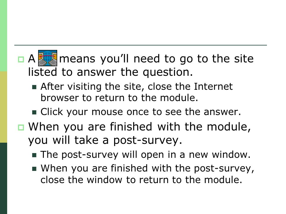 A means youll need to go to the site listed to answer the question. After visiting the site, close the Internet browser to return to the module. Click