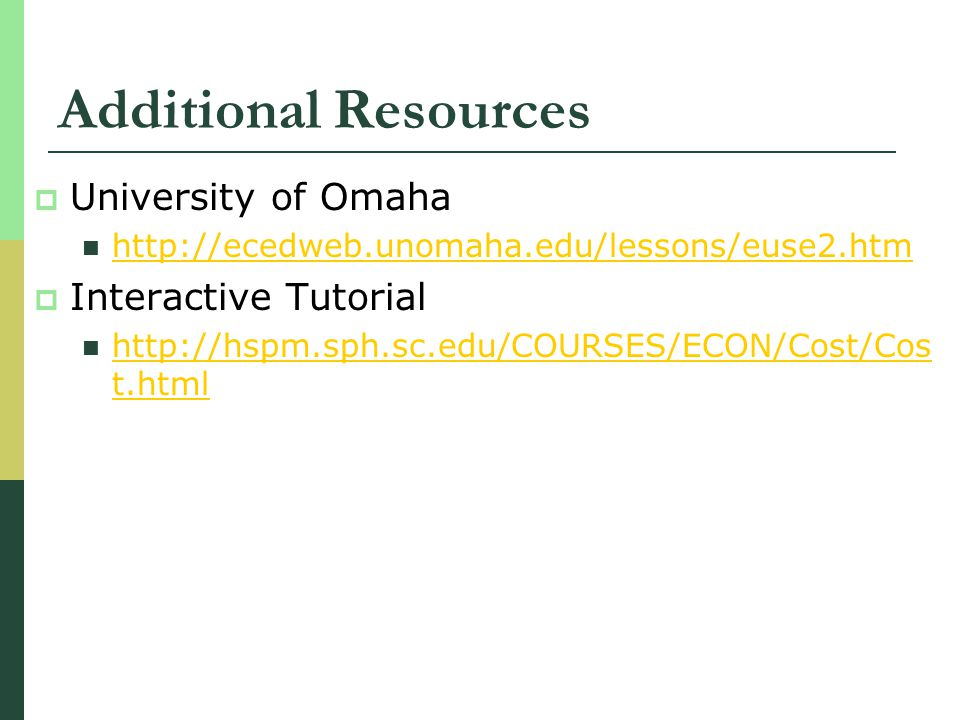 Additional Resources University of Omaha http://ecedweb.unomaha.edu/lessons/euse2.htm Interactive Tutorial http://hspm.sph.sc.edu/COURSES/ECON/Cost/Co