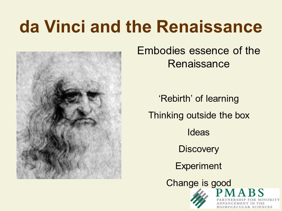 da Vinci and the Renaissance Embodies essence of the Renaissance Rebirth of learning Thinking outside the box Ideas Discovery Experiment Change is goo