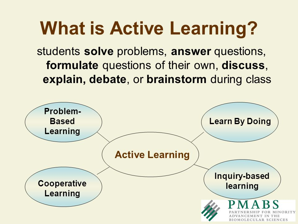 students solve problems, answer questions, formulate questions of their own, discuss, explain, debate, or brainstorm during class Active Learning Prob