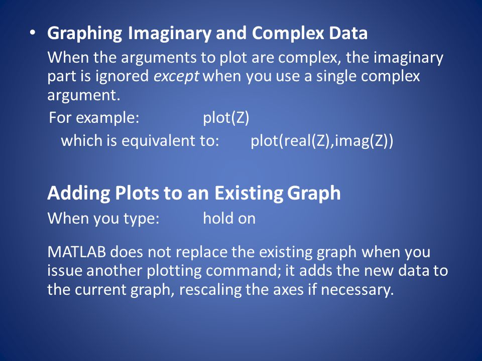 Graphing Imaginary and Complex Data When the arguments to plot are complex, the imaginary part is ignored except when you use a single complex argumen