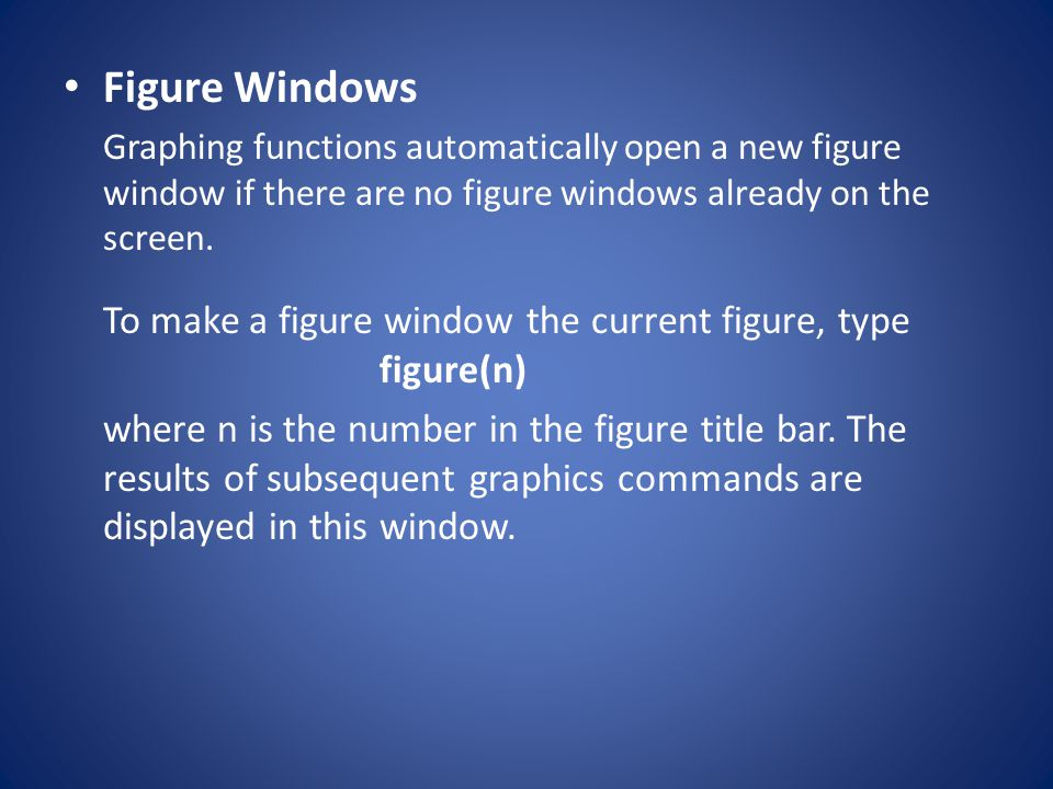 Figure Windows Graphing functions automatically open a new figure window if there are no figure windows already on the screen. To make a figure window