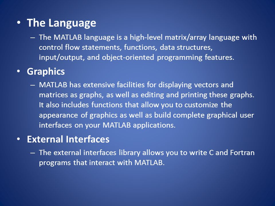 The Language – The MATLAB language is a high-level matrix/array language with control flow statements, functions, data structures, input/output, and o