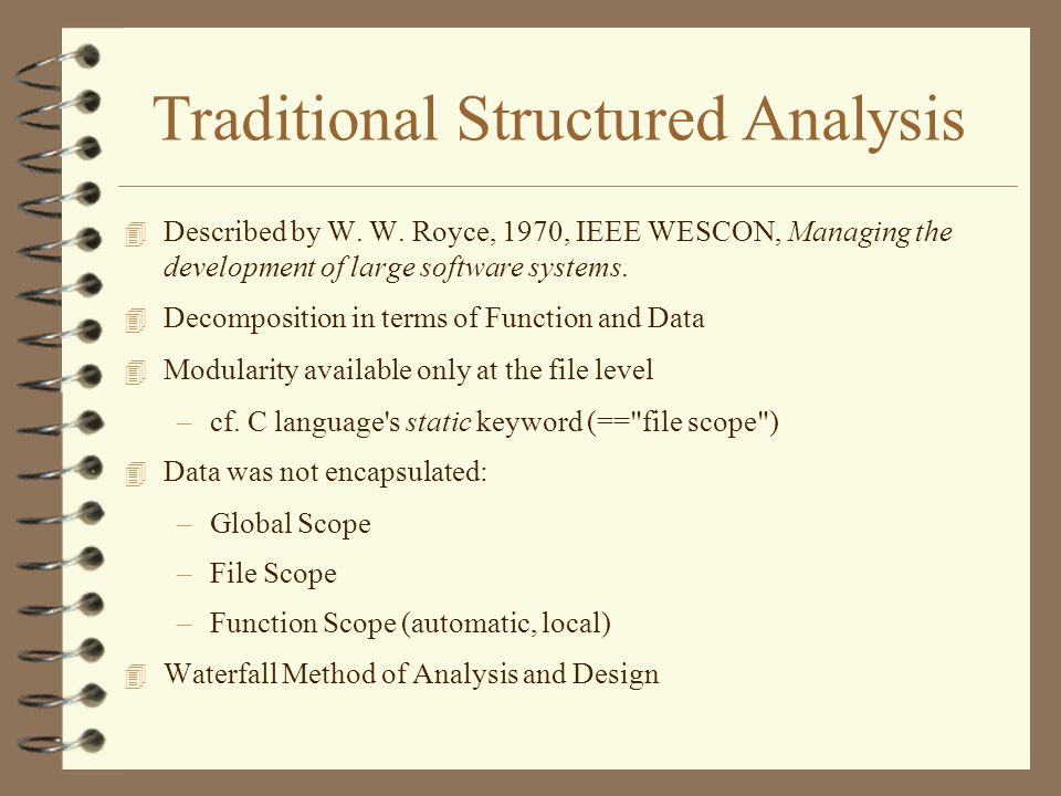 Traditional Structured Analysis 4 Described by W. W. Royce, 1970, IEEE WESCON, Managing the development of large software systems. 4 Decomposition in