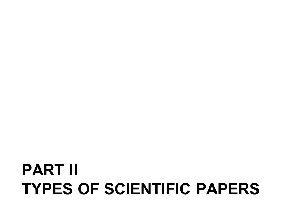 PART II TYPES OF SCIENTIFIC PAPERS