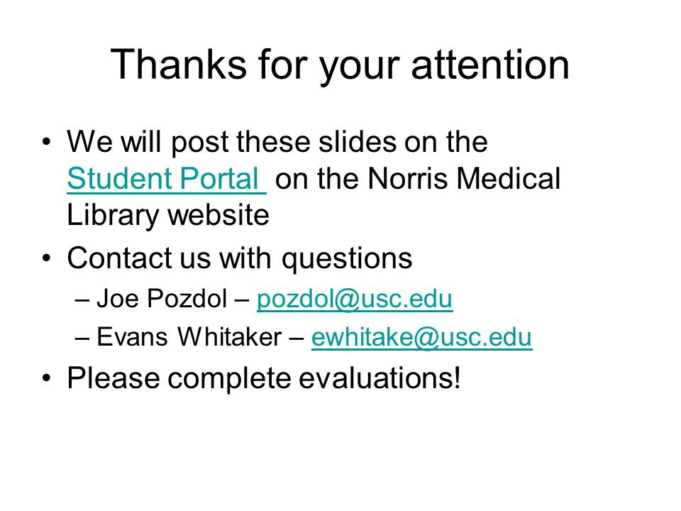 Thanks for your attention We will post these slides on the Student Portal on the Norris Medical Library website Student Portal Contact us with questio
