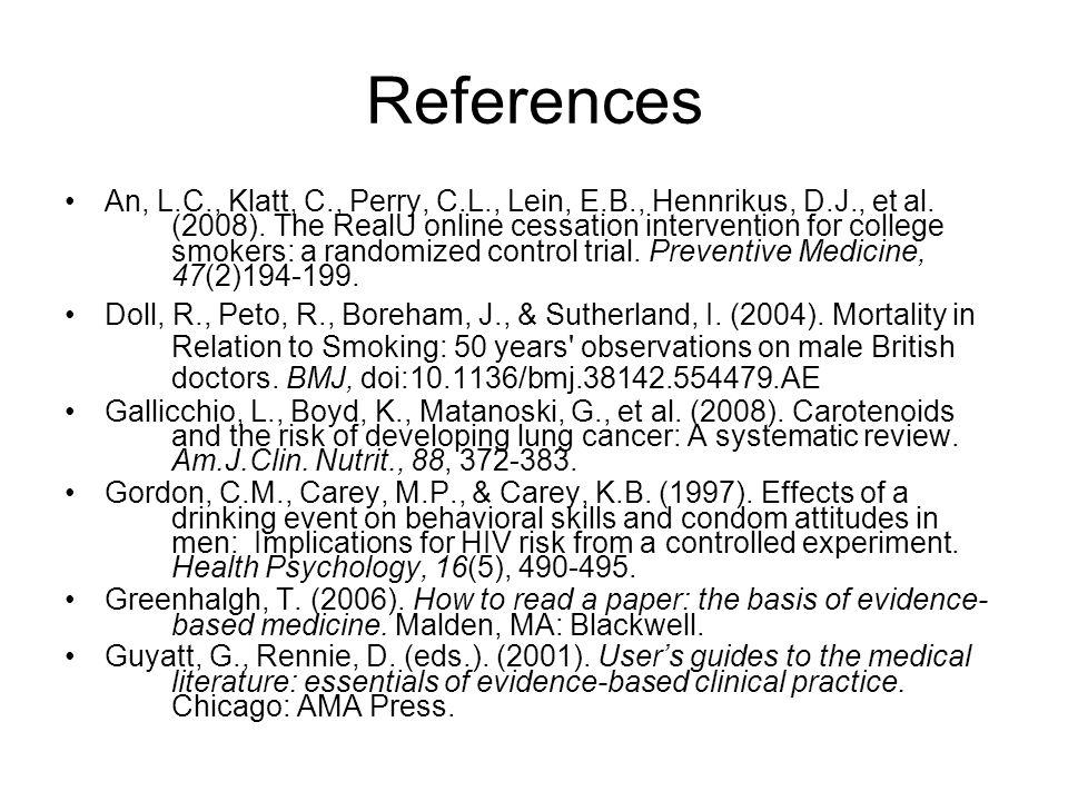 References An, L.C., Klatt, C., Perry, C.L., Lein, E.B., Hennrikus, D.J., et al. (2008). The RealU online cessation intervention for college smokers: