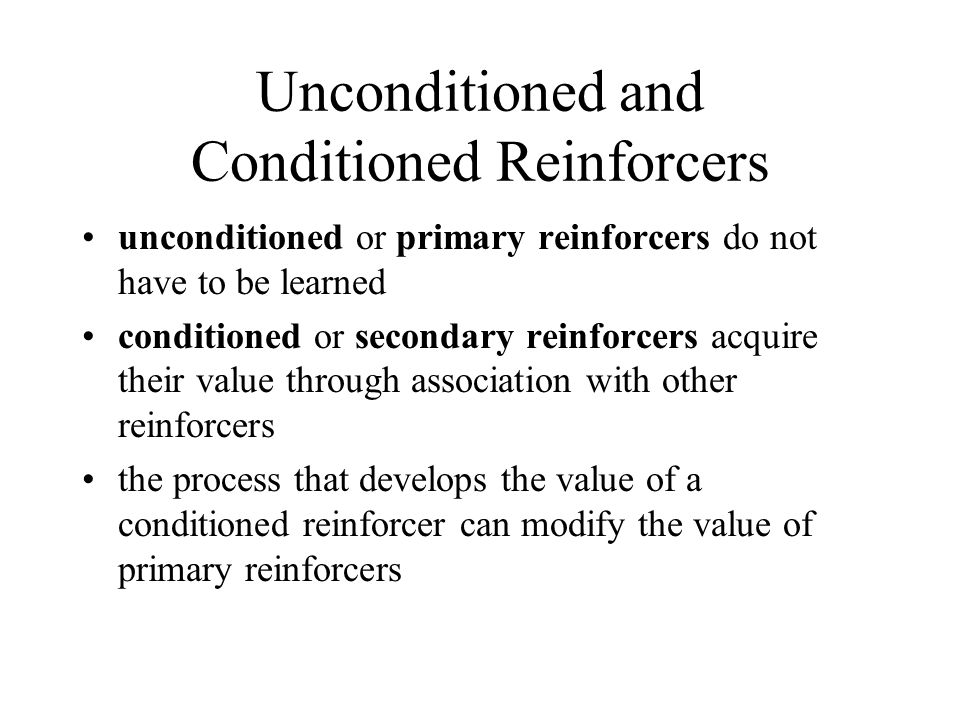 Unconditioned and Conditioned Reinforcers unconditioned or primary reinforcers do not have to be learned conditioned or secondary reinforcers acquire