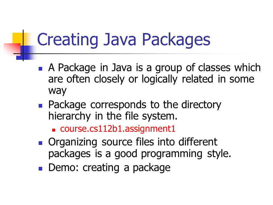 Creating Java Packages A Package in Java is a group of classes which are often closely or logically related in some way Package corresponds to the directory hierarchy in the file system.