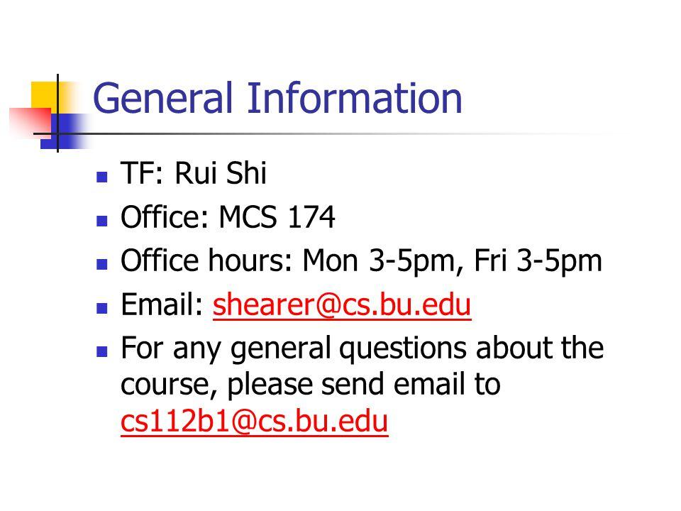 General Information TF: Rui Shi Office: MCS 174 Office hours: Mon 3-5pm, Fri 3-5pm Email: shearer@cs.bu.edushearer@cs.bu.edu For any general questions