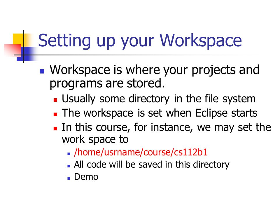 Setting up your Workspace Workspace is where your projects and programs are stored.