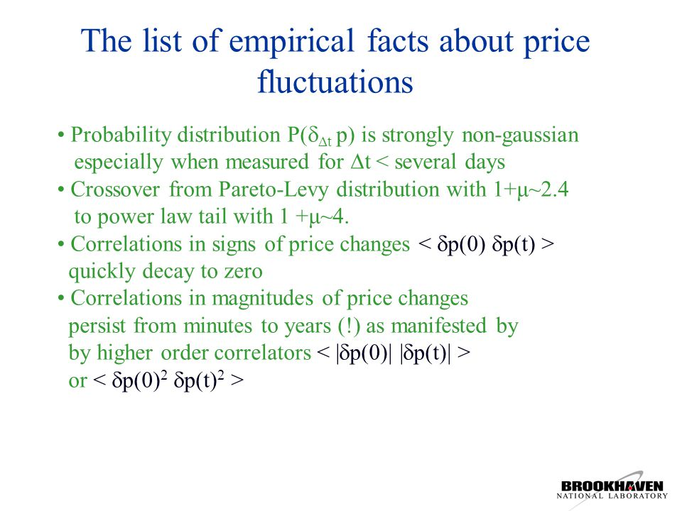 The list of empirical facts about price fluctuations Probability distribution P( t p) is strongly non-gaussian especially when measured for t < several days Crossover from Pareto-Levy distribution with 1+μ~2.4 to power law tail with 1 +μ~4.