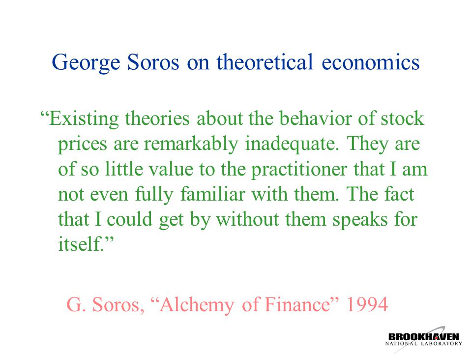 George Soros on theoretical economics Existing theories about the behavior of stock prices are remarkably inadequate.