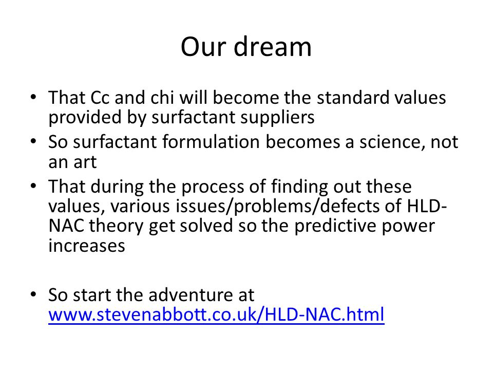Our dream That Cc and chi will become the standard values provided by surfactant suppliers So surfactant formulation becomes a science, not an art Tha