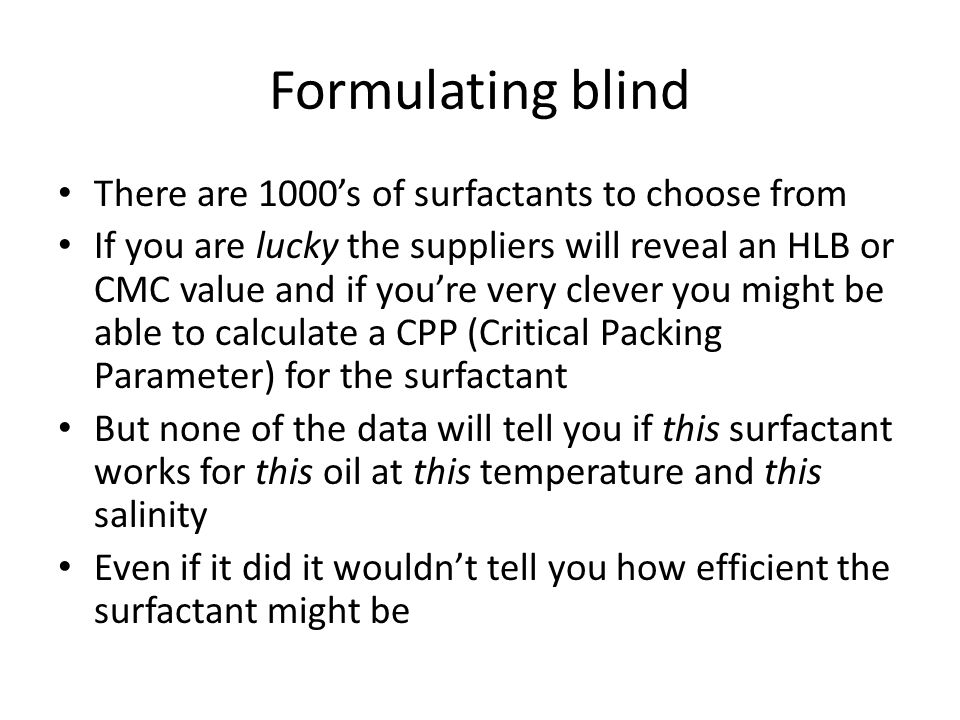 Formulating blind There are 1000s of surfactants to choose from If you are lucky the suppliers will reveal an HLB or CMC value and if youre very cleve