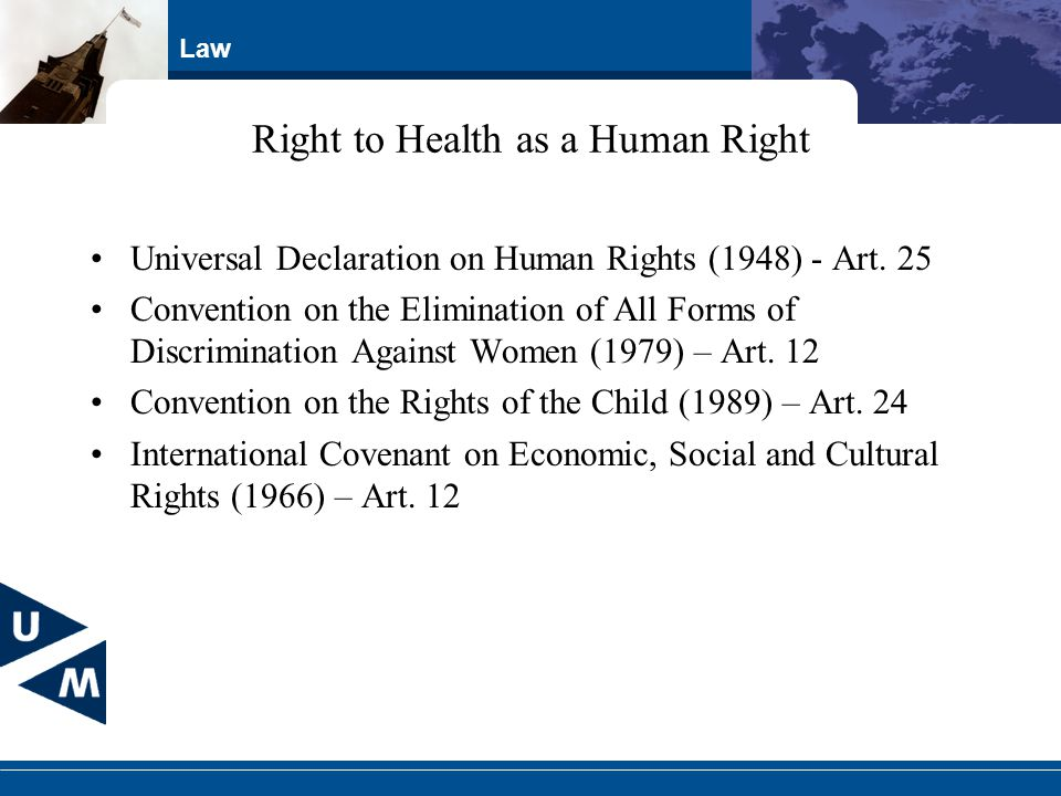 Law Right to Health as a Human Right Universal Declaration on Human Rights (1948) - Art. 25 Convention on the Elimination of All Forms of Discriminati