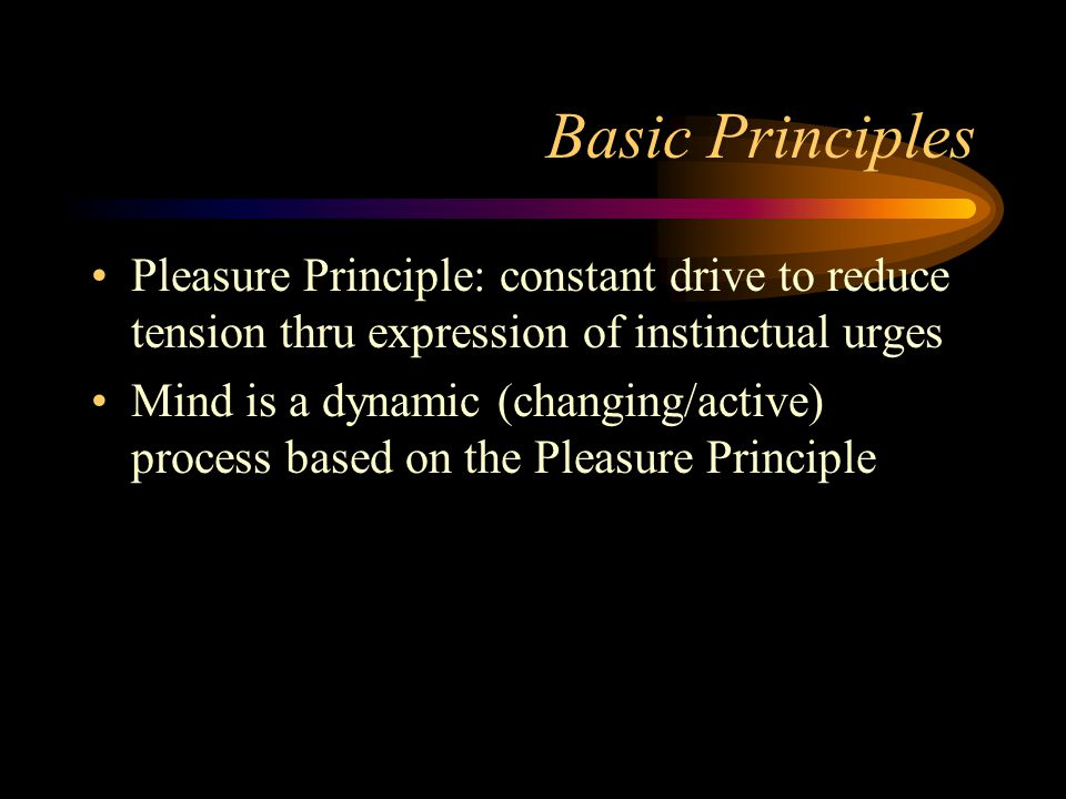 Basic Principles Libidinal (sexual, aggressive) instincts drive people –In children libido isnt purely sexual, its pleasure thru sensations (oral, anal gratification, etc.) Behaviors result from conflicts: –Between instinctual libidinal drives (aggression, sex) and efforts to repress them from consciousness)