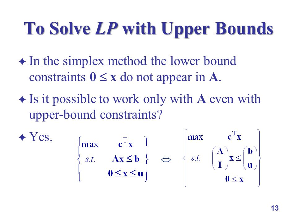 In the simplex method the lower bound constraints 0 x do not appear in A.