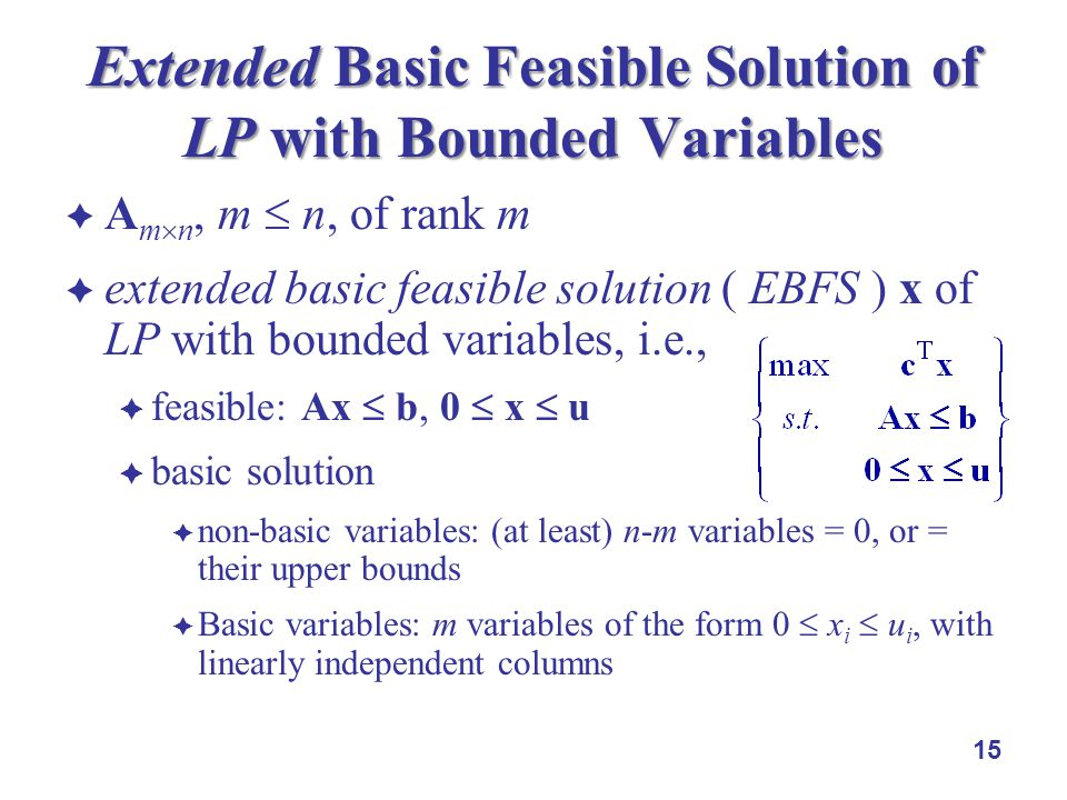 A m n, m n, of rank m extended basic feasible solution ( EBFS ) x of LP with bounded variables, i.e., feasible: Ax b, 0 x u basic solution non-basic v