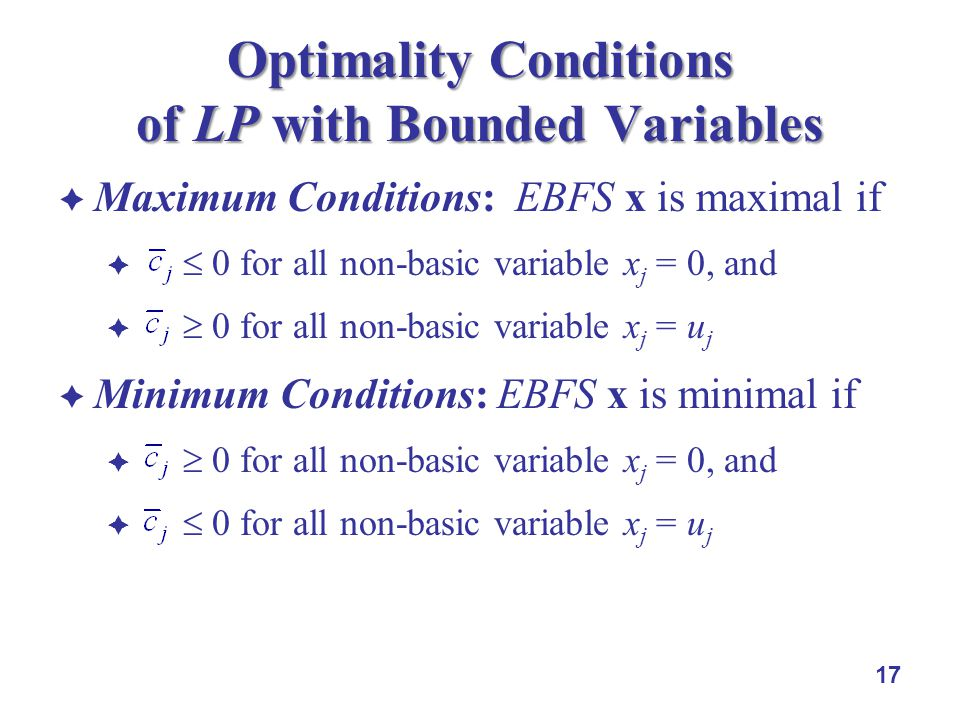 Maximum Conditions: EBFS x is maximal if 0 for all non-basic variable x j = 0, and 0 for all non-basic variable x j = u j Minimum Conditions: EBFS x is minimal if 0 for all non-basic variable x j = 0, and 0 for all non-basic variable x j = u j 17 Optimality Conditions of LP with Bounded Variables