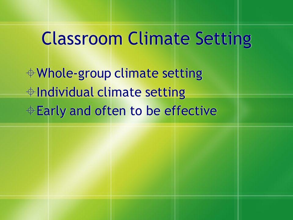 Classroom Climate Setting Whole-group climate setting Individual climate setting Early and often to be effective Whole-group climate setting Individual climate setting Early and often to be effective