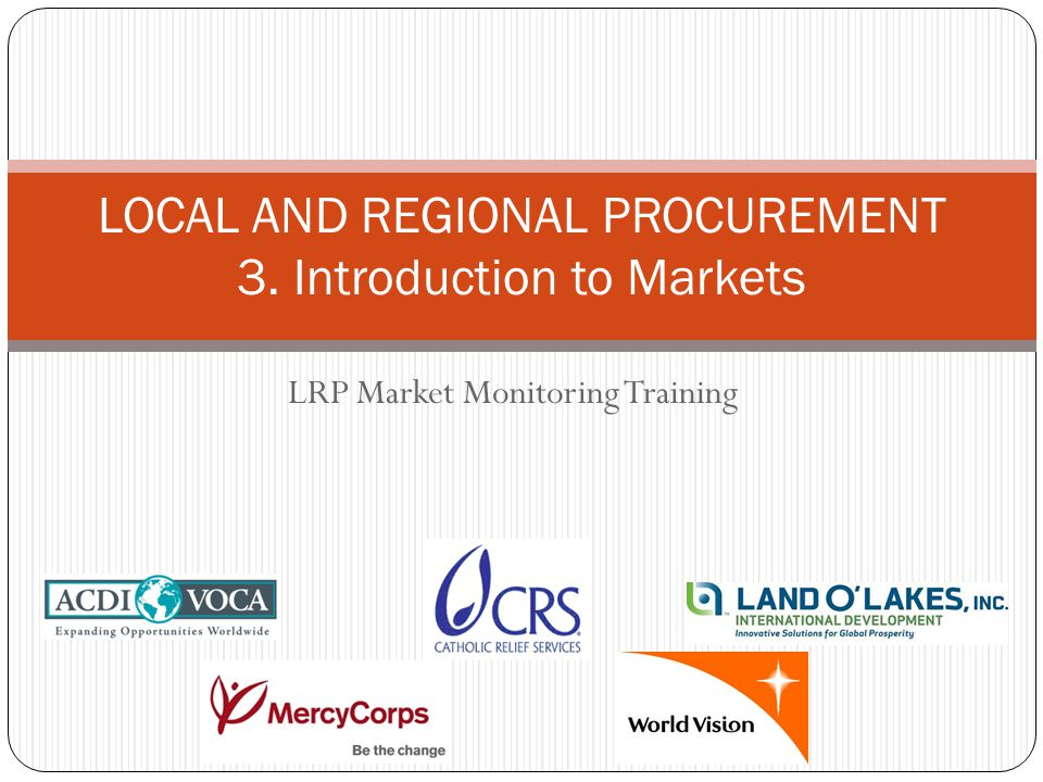 LRP Market Monitoring Training LOCAL AND REGIONAL PROCUREMENT 3. Introduction to Markets