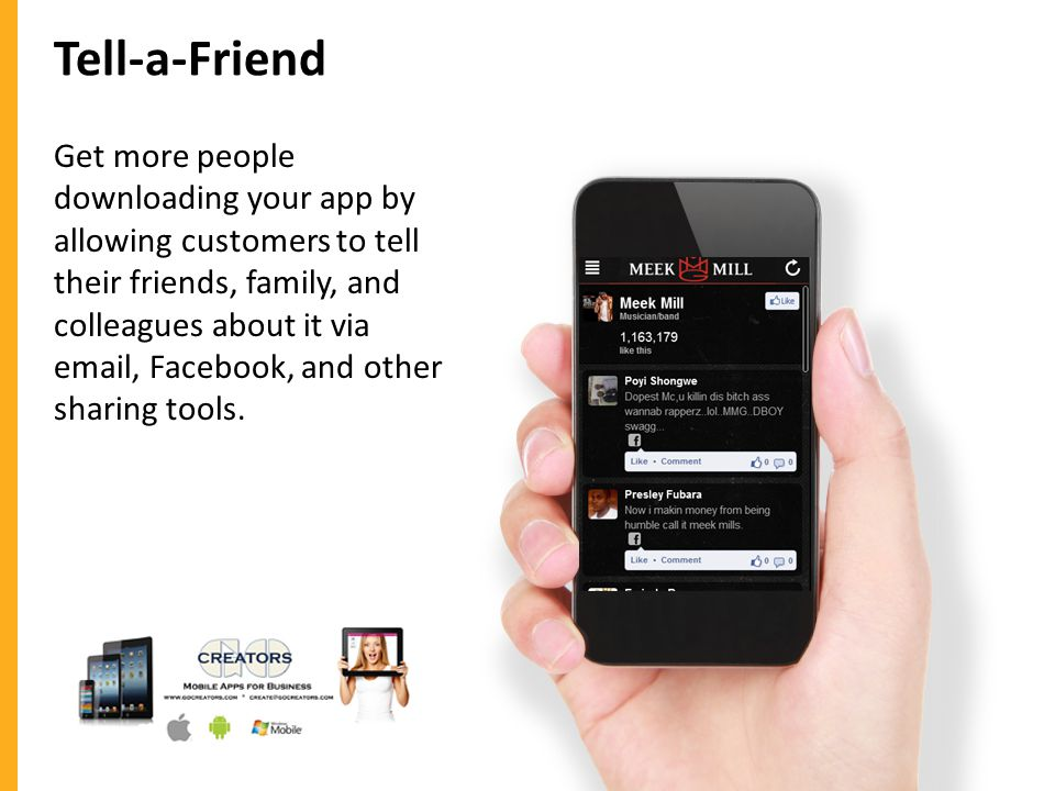 Tell-a-Friend Get more people downloading your app by allowing customers to tell their friends, family, and colleagues about it via email, Facebook, and other sharing tools.