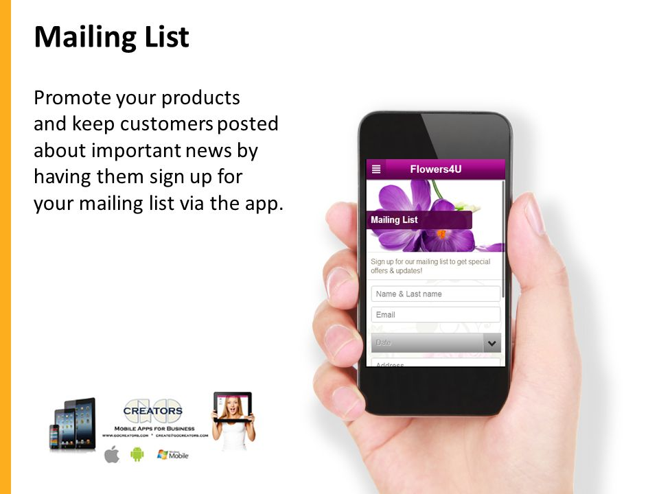 Mailing List Promote your products and keep customers posted about important news by having them sign up for your mailing list via the app.