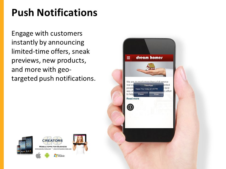 Push Notifications Engage with customers instantly by announcing limited-time offers, sneak previews, new products, and more with geo- targeted push notifications.