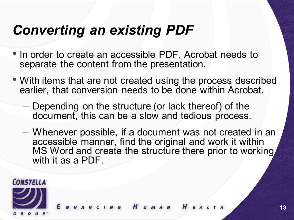 13 Converting an existing PDF In order to create an accessible PDF, Acrobat needs to separate the content from the presentation.