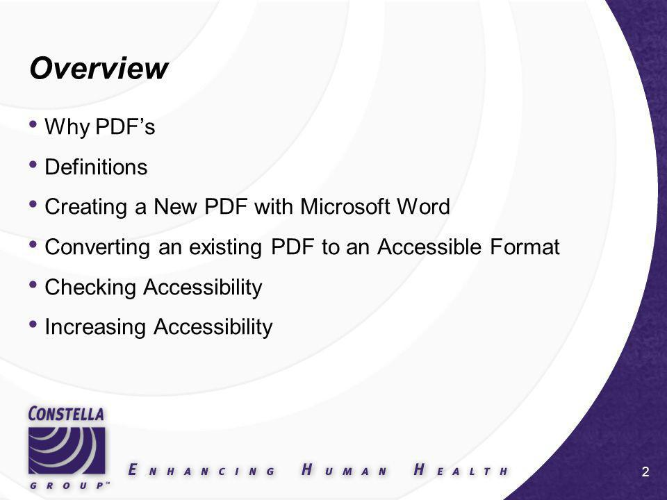 2 Overview Why PDFs Definitions Creating a New PDF with Microsoft Word Converting an existing PDF to an Accessible Format Checking Accessibility Increasing Accessibility