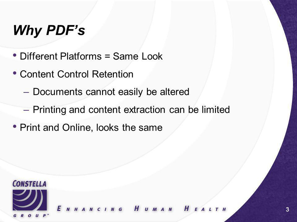3 Why PDFs Different Platforms = Same Look Content Control Retention –Documents cannot easily be altered –Printing and content extraction can be limited Print and Online, looks the same