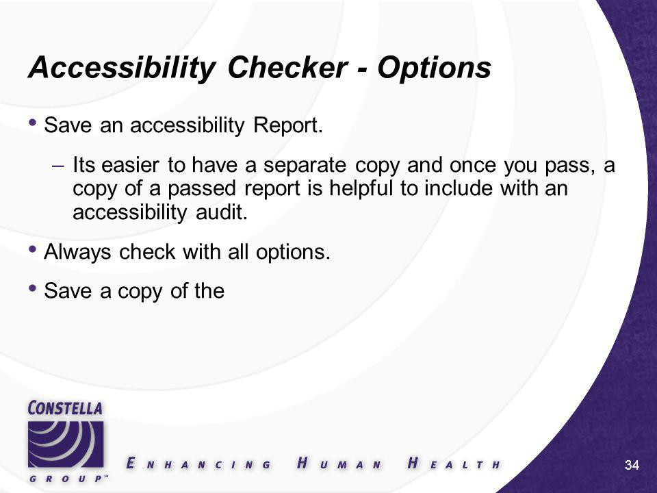 34 Accessibility Checker - Options Save an accessibility Report.