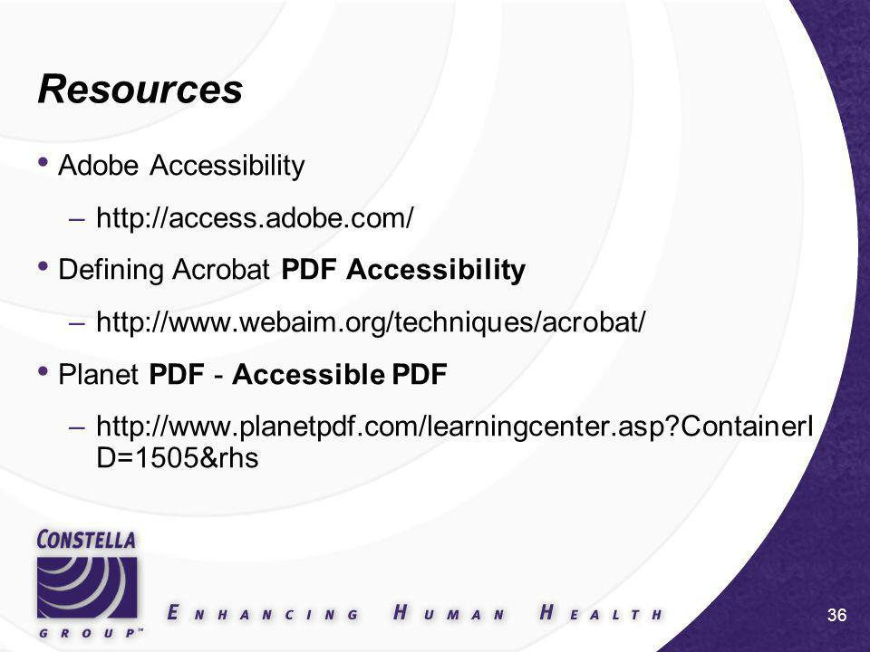 36 Resources Adobe Accessibility –http://access.adobe.com/ Defining Acrobat PDF Accessibility –http://www.webaim.org/techniques/acrobat/ Planet PDF - Accessible PDF –http://www.planetpdf.com/learningcenter.asp?ContainerI D=1505&rhs
