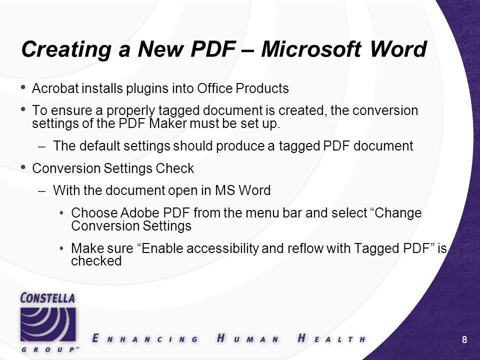 8 Creating a New PDF – Microsoft Word Acrobat installs plugins into Office Products To ensure a properly tagged document is created, the conversion settings of the PDF Maker must be set up.