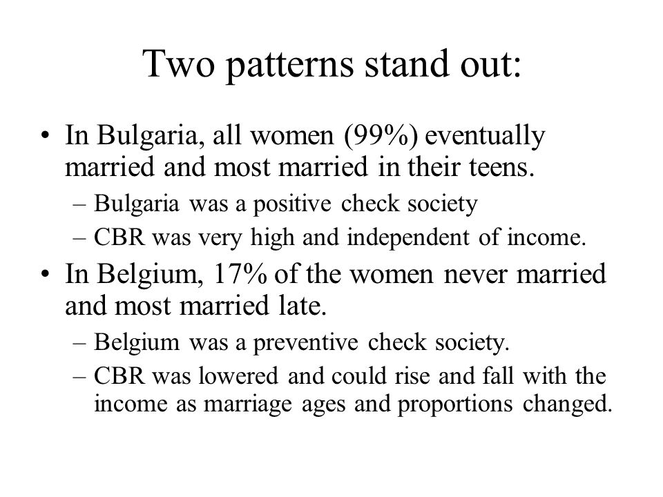 Two patterns stand out: In Bulgaria, all women (99%) eventually married and most married in their teens. –Bulgaria was a positive check society –CBR w