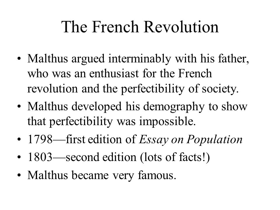 The French Revolution Malthus argued interminably with his father, who was an enthusiast for the French revolution and the perfectibility of society.