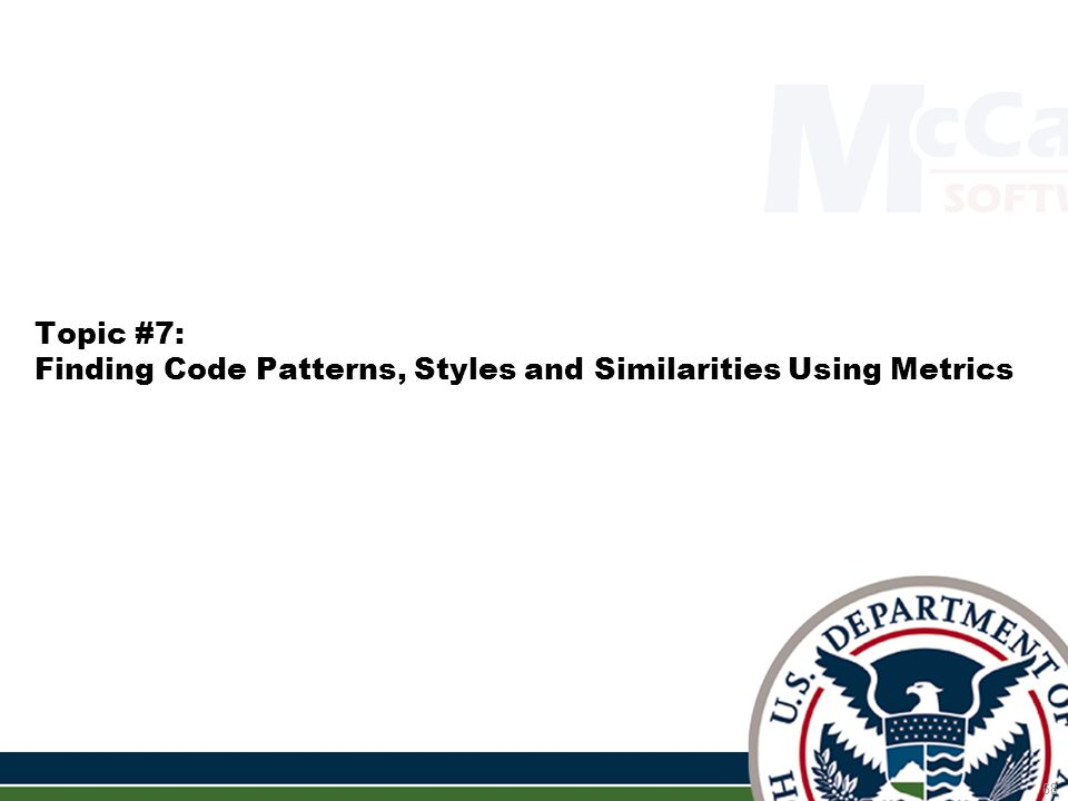 68 Topic #7: Finding Code Patterns, Styles and Similarities Using Metrics