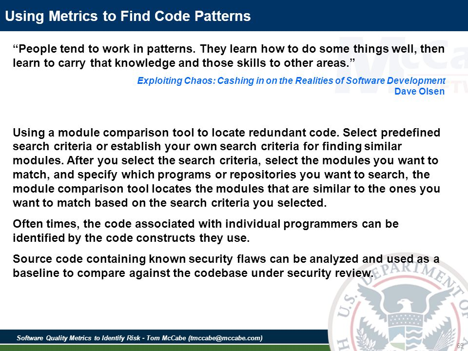 Software Quality Metrics to Identify Risk - Tom McCabe (tmccabe@mccabe.com) 69 Using Metrics to Find Code Patterns People tend to work in patterns.