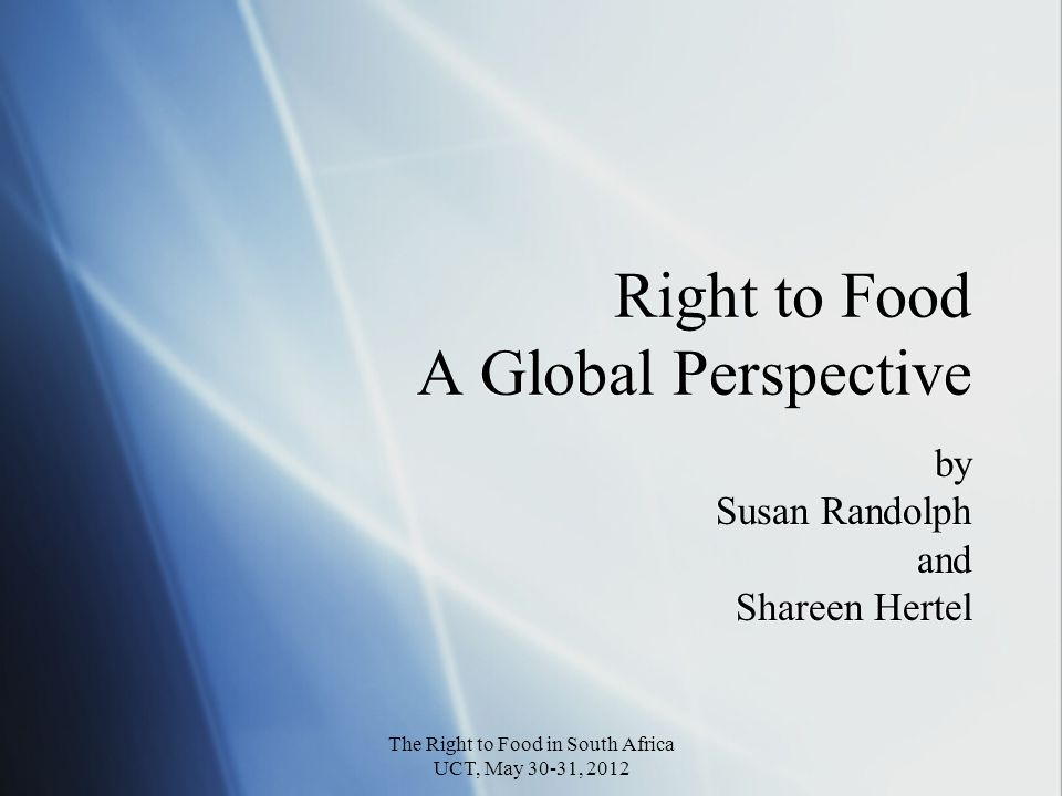 Right to Food A Global Perspective by Susan Randolph and Shareen Hertel by Susan Randolph and Shareen Hertel The Right to Food in South Africa UCT, May 30-31, 2012