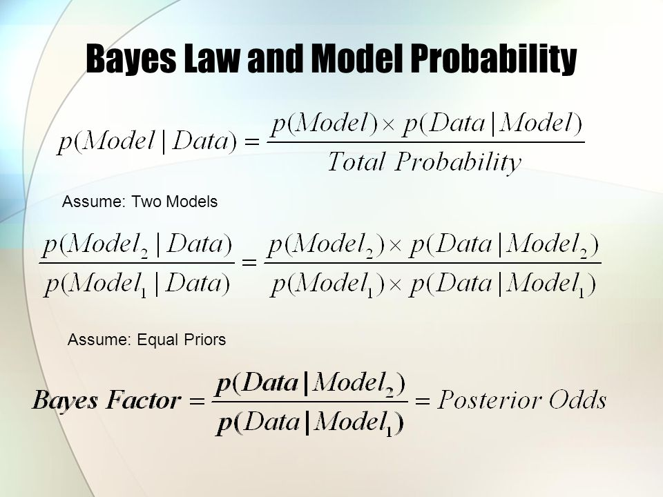 Assume: Two Models Assume: Equal Priors Bayes Law and Model Probability