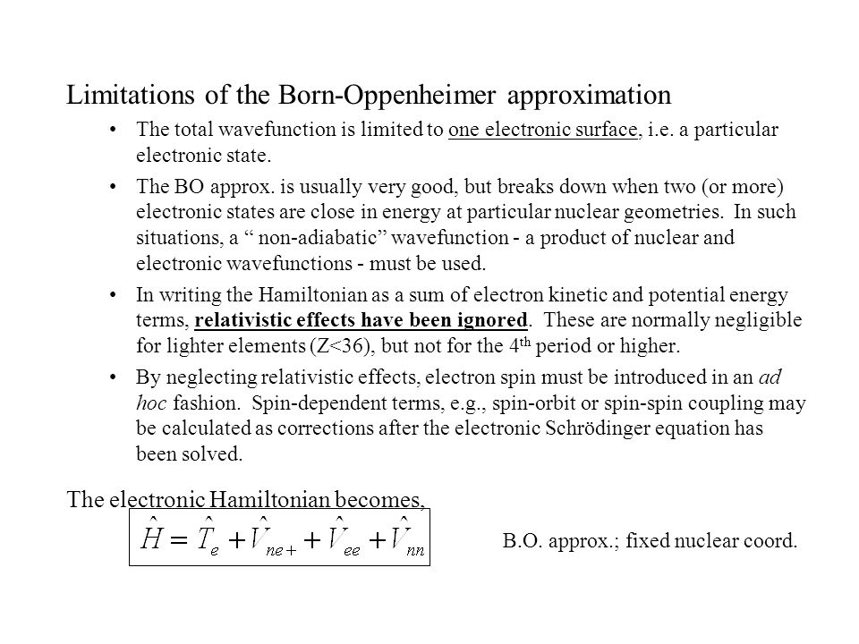 Limitations of the Born-Oppenheimer approximation The total wavefunction is limited to one electronic surface, i.e.