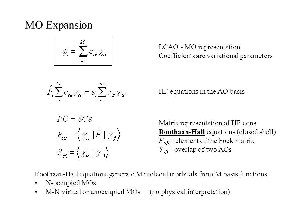 MO Expansion LCAO - MO representation Coefficients are variational parameters HF equations in the AO basis Matrix representation of HF eqns.